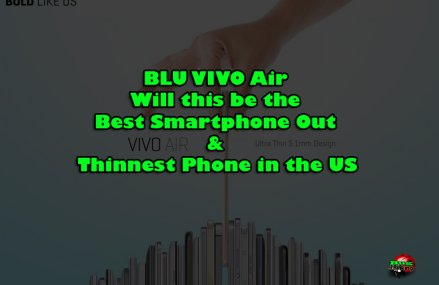 BLU VIVO Air: Best Smartphone Out & Thinnest Phone in the US