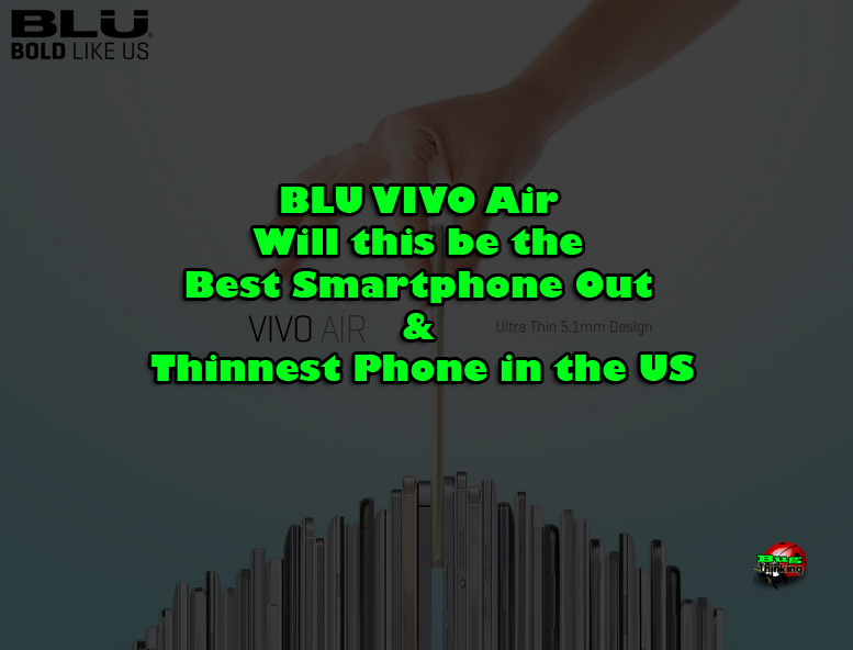 BLU VIVO Air Best Smartphone Out & Thinnest Phone in the US