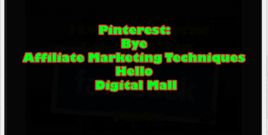 Pinterest: Bye Affiliate Marketing Techniques Hello Digital Mall
