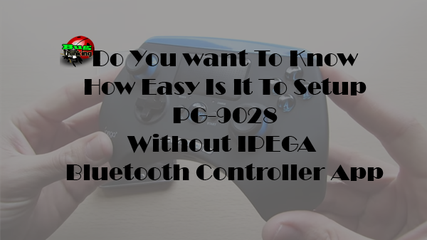 8 Steps To Setup PG-9028 Without IPEGA Bluetooth Controller App