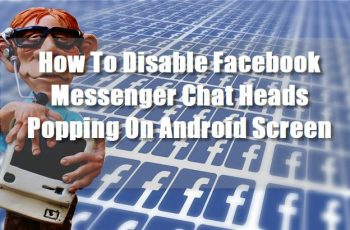 How To Disable Facebook Messenger Chat Heads Popping On Android Screen