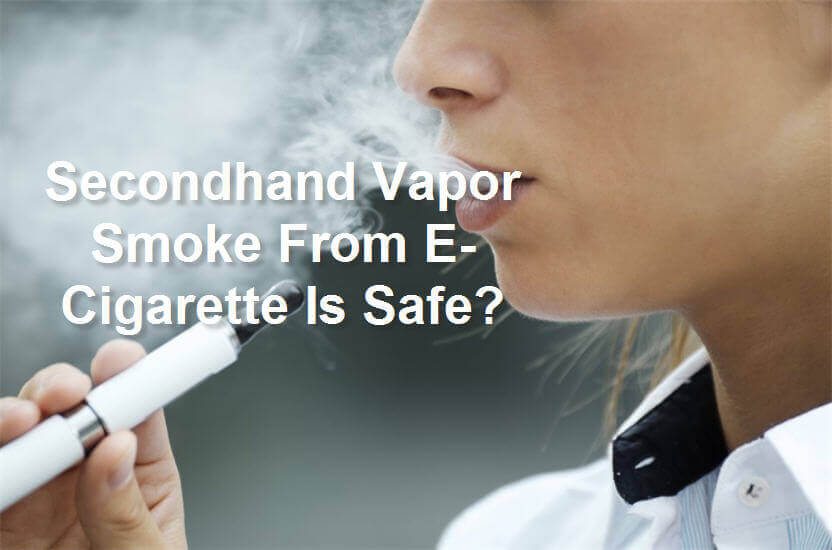 Secondhand Vapor Smoke From E-Cigarette Is Safe