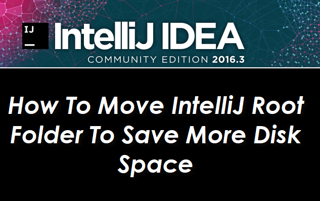How To Move IntelliJ Root Folder To Save More Disk Space In