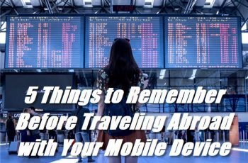 5 Things to Remember Before Traveling Abroad with Your Mobile Device