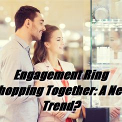 New Trend Of Getting a perfect Engagement Ring