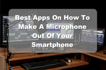 2 best apps on how to make a microphone out of your smartphone