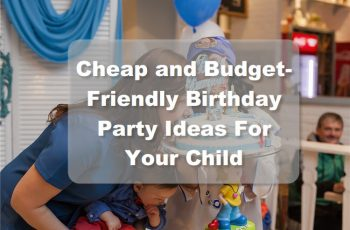 Cheap and Budget-Friendly Birthday Party Ideas For Your Child