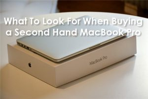What To Look For When Buying a Second Hand MacBook Pro