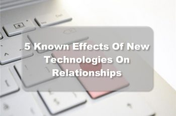 5 Known Effects Of New Technologies On Relationships