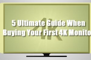 5 Ultimate Guide When Buying Your First 4K Monitor