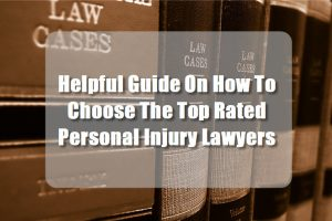 Helpful Guide On How To Choose The Top Rated Personal Injury Lawyers