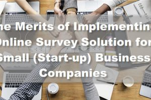 The Merits of Implementing Online Survey Solution for Small (Start-up) Business Companies
