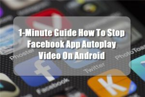 1-Minute Guide How To Stop Facebook App Autoplay Video On Android
