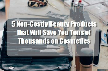 Non-Costly Beauty Products that Will Save You Tens of Thousands on Cosmetics