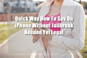 Quick Way How To Spy On iPhone Without Jailbreak Needed Yet Legal