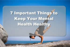 7 Things to Keep Your Mental Health Healthy