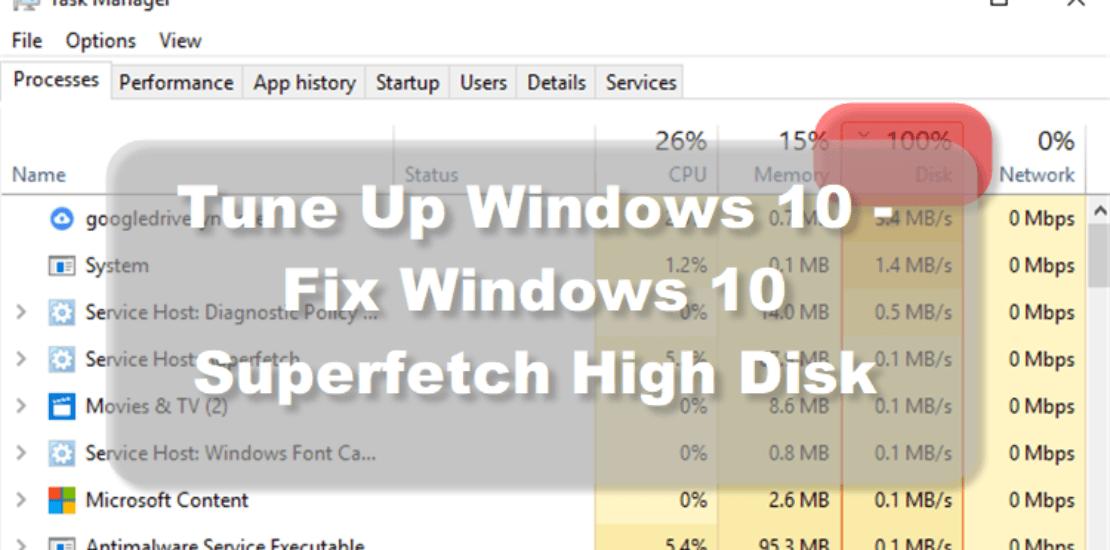 Tune Up Windows 10 - Fix Windows 10 Superfetch High Disk Usage Consumption