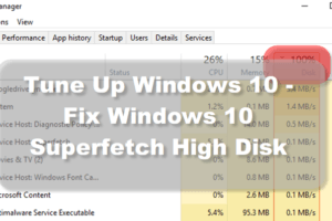 Tune Up Windows 10 - Fix Windows 10 Superfetch High Disk Usage Consumption
