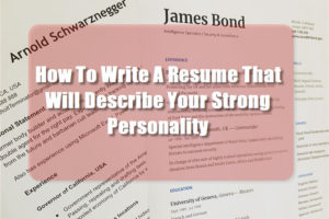 How To Write A Resume That Will Describe Your Strong Personality