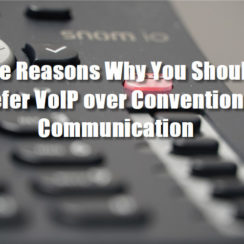 Five Reasons Why You Should Prefer VoIP over Conventional Communication