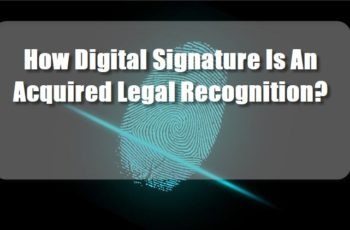 How Digital Signature Is An Acquired Legal Recognition