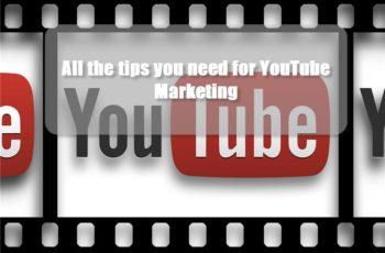 All the tips you need for YouTube Marketing