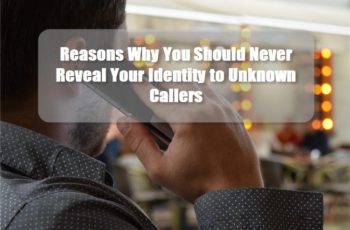 Reasons Why You Should Never Reveal Your Identity to Unknown Callers