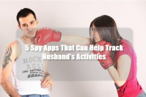 5 Spy Apps That Can Help Track Husband's Activities