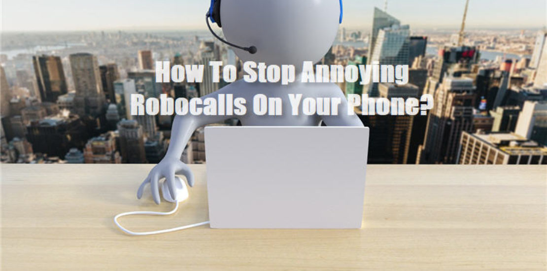 How To Stop Annoying Robocalls On Your Phone